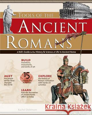 Tools of the Ancient Romans: A Kid's Guide to the History & Science of Life in Ancient Rome Rachel Dickinson 9780974934457