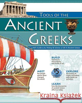 Tools of the Ancient Greeks: A Kid's Guide to the History & Science of Life in Ancient Greece Kris Bordessa 9780974934464