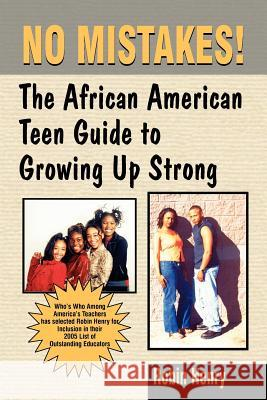 No Mistakes:: The African American Teen Guide to Growing Up Strong Robin Henry 9780974977928