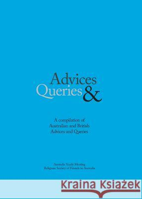 Advice & Queries: A Compilation of Australian and British Advices and Queries Religious Society of Friends (Quakers)   9780975157954