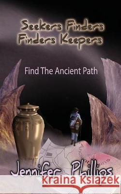 Find the Ancient Path Jennifer Kathleen Phillips Jennifer Kathleen Phillips 9780975195871