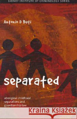 Separated: Aboriginal Childhood Separations and Guardianship Law Antonio D'Buti Antonio D. Buti 9780975196724