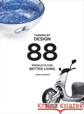 Taiwan by Design: 88 Products for Better Living Ivanova, Annie 9780975199848