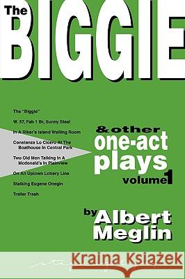 The Biggie and Other One-Act Plays Volume 1 by Albert Meglin Albert Meglin 9780975485149
