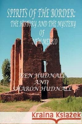 Spirits of the Border IV: The History and Mystery of New Mexico Ken Hudnall Sharon Hudnall 9780975492345