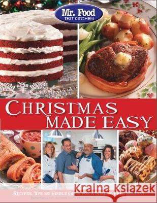 Mr. Food Test Kitchen Christmas Made Easy: Recipes, Tips and Edible Gifts for a Stress-Free Holiday Howard Rosenthal 9780975539668