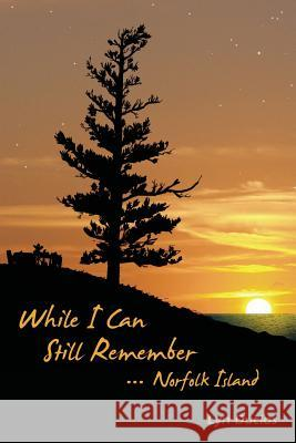 While I Can Still Remember: Norfolk Island Lyn Duclos Zozie Brown 9780975780411