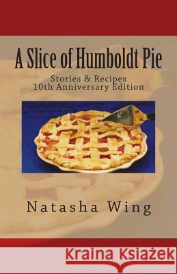 A Slice of Humboldt Pie: 10th Anniversary Edition Natasha Wing 9780975871904