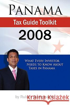 Panama Tax Guide Toolkit 2008 Ruben Bustamante 9780975928967