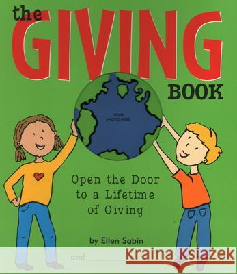 The Giving Book: Open the Door to a Lifetime of Giving Ellen Sabin 9780975986806