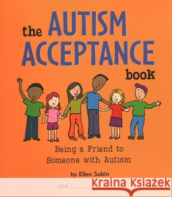 The Autism Acceptance Book: Being a Friend to Someone with Autism Ellen Sabin 9780975986820