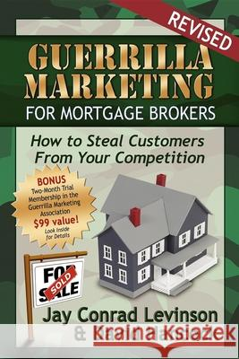 Guerrilla Marketing for Mortgage Brokers: How to Steal Customers from Your Competition David L. Hancock Jay Conrad Levinson 9780976090106