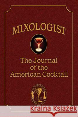Mixologist: The Journal of the American Cocktail, Volume 1 Jared McDaniel Brown Robert Hess Anistatia Miller 9780976093701