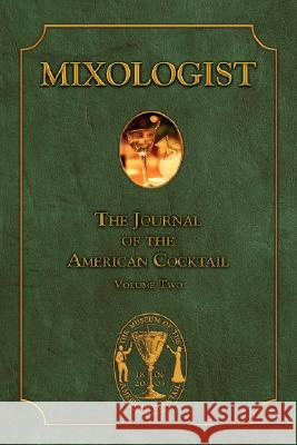 Mixologist: The Journal of the American Cocktail, Volume 2 Jared McDaniel Brown Robert Hess Anistatia Miller 9780976093718