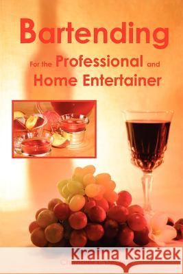 Bartending for the Professional and Home Entertainer Chandler L. Delove 9780976219811