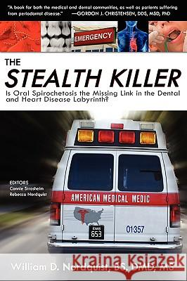 The Stealth Killer: Is Oral Spirochetosis the Missing Link in the Dental and Heart Disease Labyrinth? William D. Nordquis Connie Strasheim Rebecca Nordquist 9780976379782