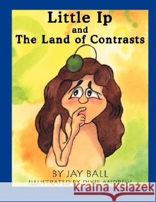 Little IP and the Land of Contrasts Jay Ball Dixie Andrew 9780976417934