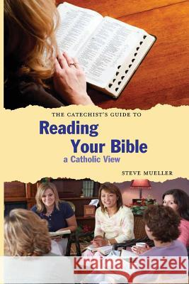 The Catechist's Guide to Reading Your Bible: A Catholic View Steve Mueller 9780976422136