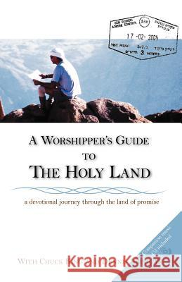 A Worshipper's Guide to the Holy Land Dennis Jernigan Chuck King 9780976556343 Shepherd's Heart Music