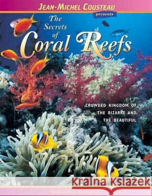 The Secrets of Coral Reefs: Crowded Kingdom of the Bizarre and the Beautiful Dwight Holing 9780976613435