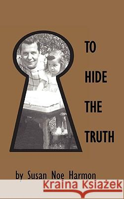 To Hide the Truth Susan Noe Harmon 9780976779384