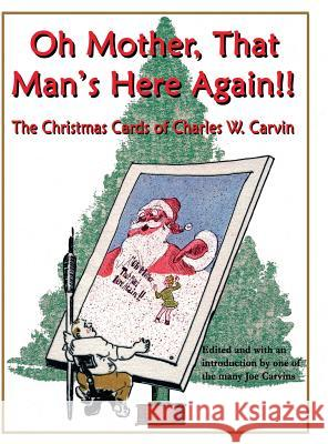 Oh Mother, That Man's Here Again!!: The Christmas Cards of Charles W. Carvin Joseph W. Carvin Charles W. Carvin 9780976818359
