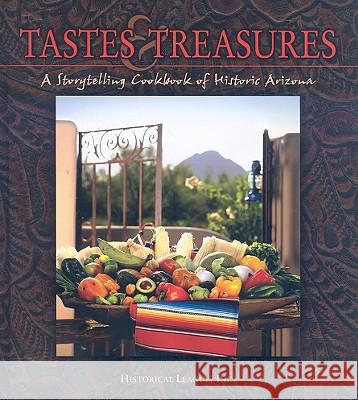 Tastes & Treasures: A Storytelling Cookbook of Historic Arizona Historic League Inc                      Inc Historica Recipes Press Favorite 9780976836308
