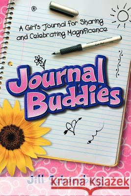 Journal Buddies: A Girl's Journal for Sharing and Celebrating Magnificence (2nd Edition) Jill Schoenberg 9780976862307