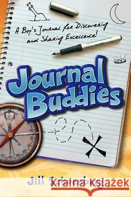 Journal Buddies: A Boy's Journal for Discovering and Sharing Excellence Jill Schoenberg 9780976862321