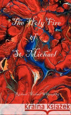 The Holy Fire of St. Michael Richard Michael Willoughby 9780976889304