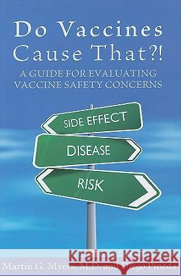 Do Vaccines Cause That?!: A Guide for Evaluating Vaccine Safety Concerns Martin G. Myers 9780976902713