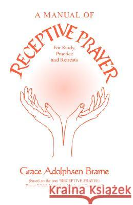 A Manual of Receptive Prayer: For Study, Practice and Retreats Grace Adolphsen Brame 9780976909019