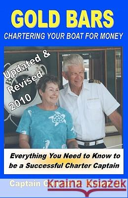Gold Bars: Chartering Your Boat for Money Captain Conrad N. Brow 9780976990314