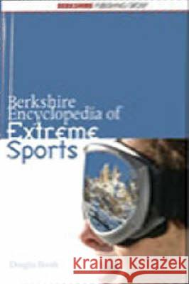 Berkshire Encyclopedia of Extreme Sports Douglas Booth Holly Thorpe 9780977015955