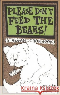 Please Don't Feed the Bears: A Vegan Cookbook Asbjorn Intonsus 9780977055715