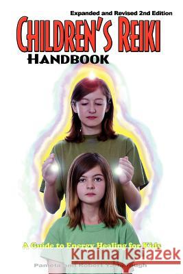 Children's Reiki Handbook: A Guide to Energy Healing for Kids Pamela A. Yarborough Robert T. Yarborough 9780977418152