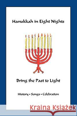Hanukkah in Eight Nights: Bring the Past to Light Marian Scheuer Sofaer Vivian Singer 9780977476800
