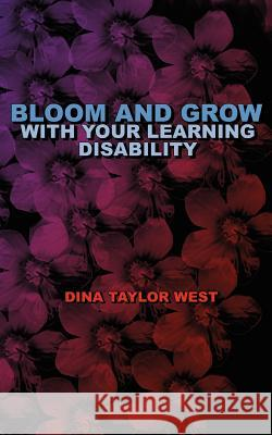 Bloom and Grow with Your Learning Disability Dina West 9780977483327