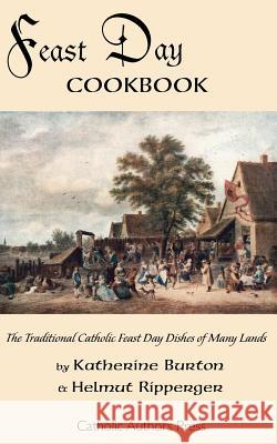 Feast Day Cookbook; The Traditional Catholic Feast Day Dishes of Many Lands Katherine Burton Helmut Ripperger 9780977616855