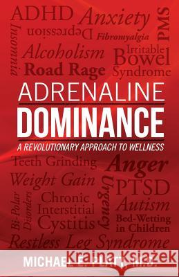 Adrenaline Dominance: A Revolutionary Approach to Wellness Michael E. Platt 9780977668311