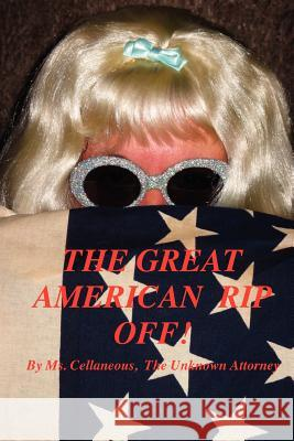 The Great American Rip Off, Part I Unknown Attorney MS Cellaneous Th 9780977699360