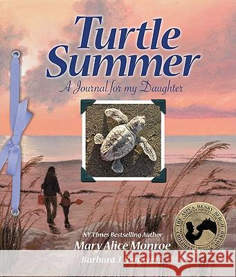 Turtle Summer: A Journal for My Daughter Mary Alice Monroe Barbara J. Bergwerf 9780977742356