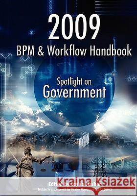 2009 Bpm and Workflow Handbook: Spotlight on Government  9780977752799