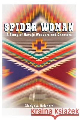 Spider Woman: A Story of Navajo Weavers and Chanters Gladys a. Reichard 9780977755448