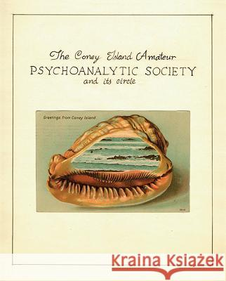 The Coney Island Amateur Psychoanalytic Society and Its Circle Zoe Beloff 9780977869602