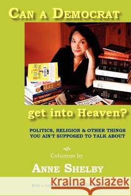 Can a Democrat Get Into Heaven? Anne Shelby Jamie Johnson Gurney Norman 9780977874507 Motes