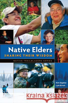 Native Elders: Sharing Their Wisdom Kim Sigafus Lyle Ernst 9780977918362
