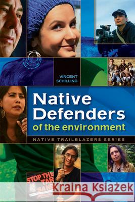 Native Defenders of the Environment Vincent Schilling 9780977918379