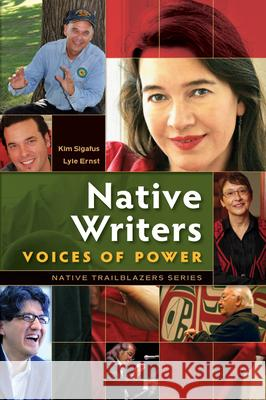 Native Writers: Voices of Power Kim Sigafus Lyle Ernst 9780977918386
