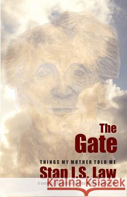 The Gate: Things My Mother Told Me Stan I. S. Law 9780978026707